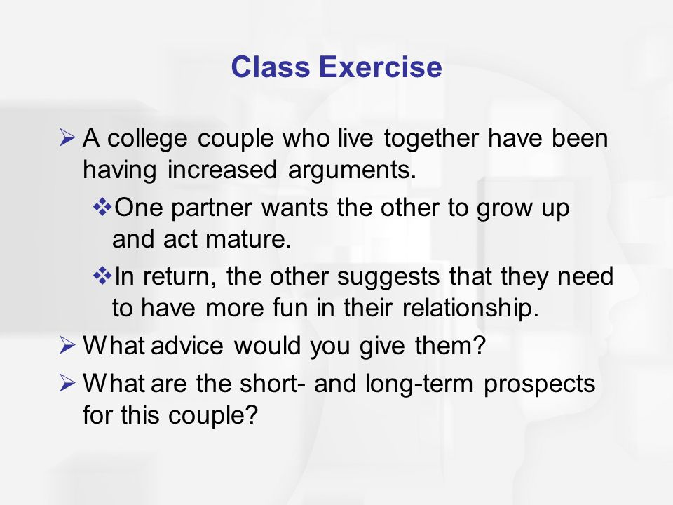 Class Exercise A college couple who live together have been having increased arguments.