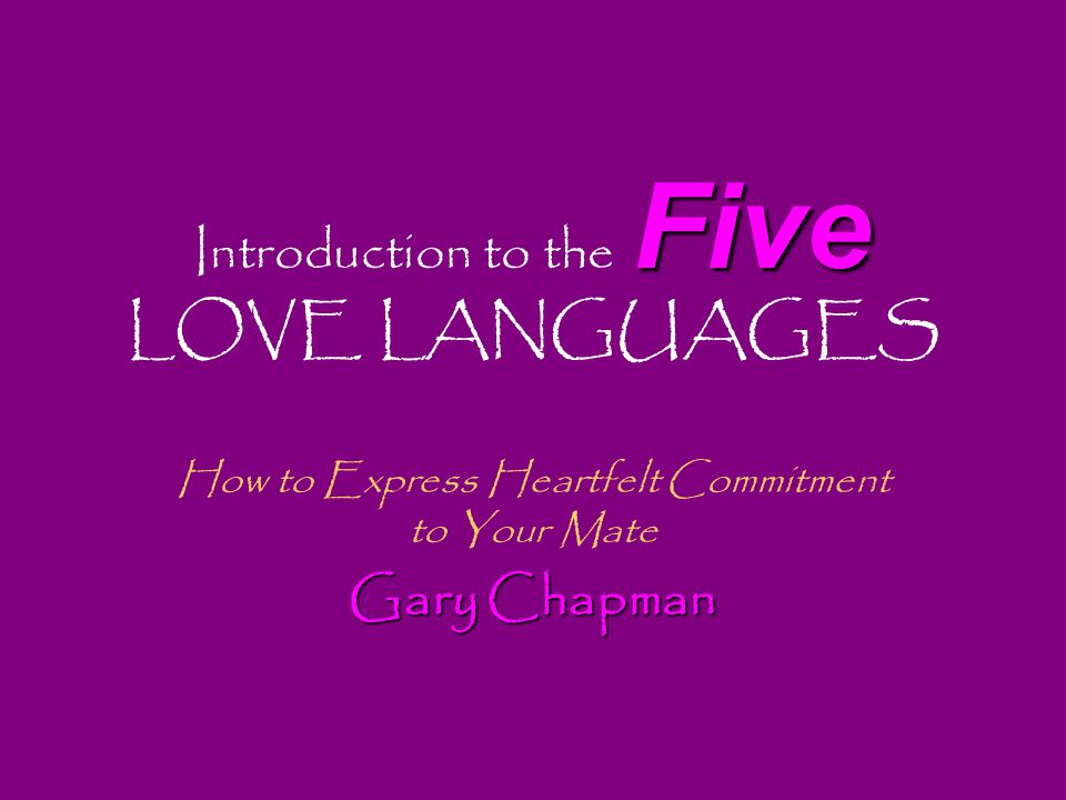 Five Introduction to the Five LOVE LANGUAGES How to Express Heartfelt Commitment to Your Mate Gary Chapman