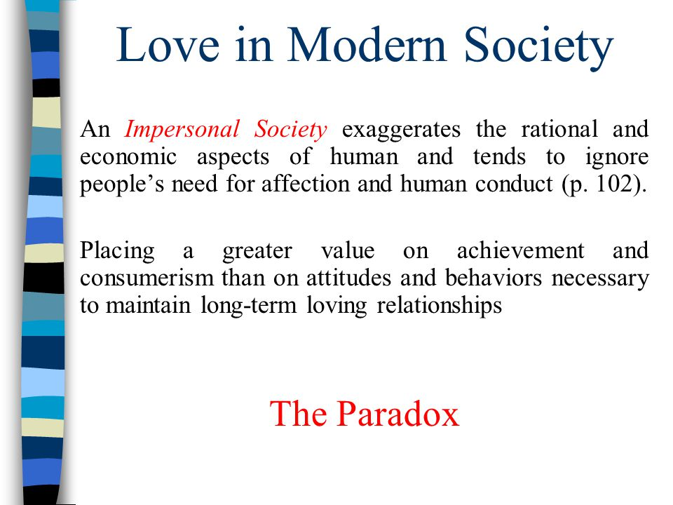 Love in Modern Society An Impersonal Society exaggerates the rational and economic aspects of human and tends to ignore peoples need for affection and