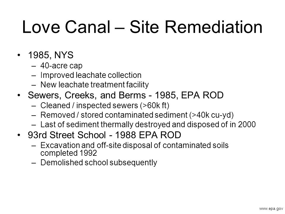 Love Canal – Site Remediation 1985, NYS –40-acre cap –Improved leachate collection –New leachate treatment facility Sewers, Creeks, and Berms - 1985,