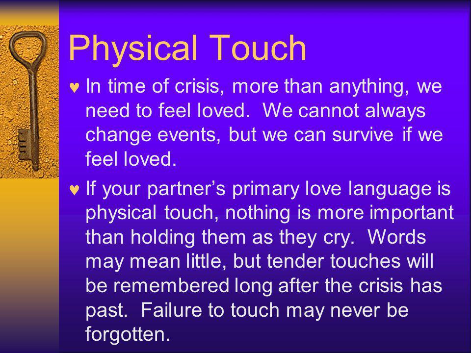 Physical Touch In time of crisis, more than anything, we need to feel loved.