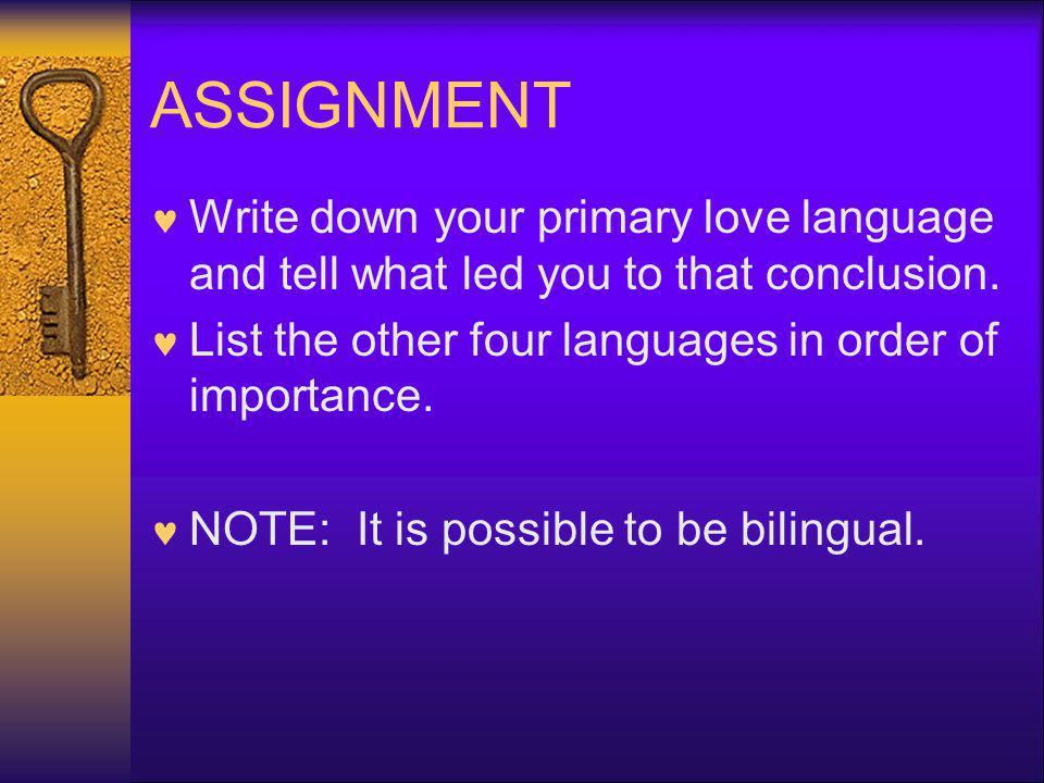 ASSIGNMENT Write down your primary love language and tell what led you to that conclusion.
