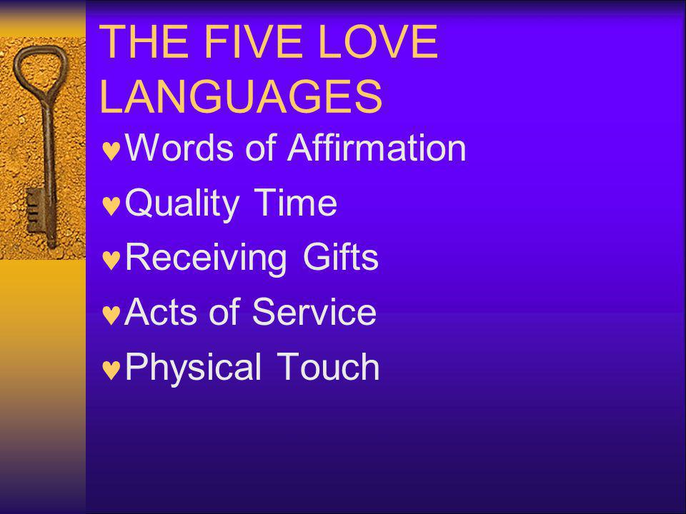 THE FIVE LOVE LANGUAGES Words of Affirmation Quality Time Receiving Gifts Acts of Service Physical Touch
