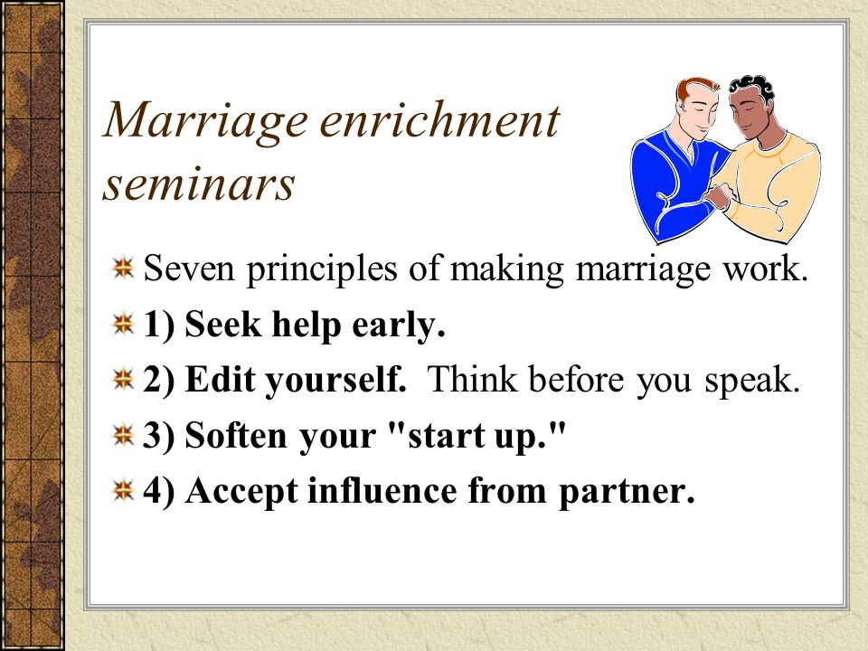Marriage enrichment seminars Seven principles of making marriage work.