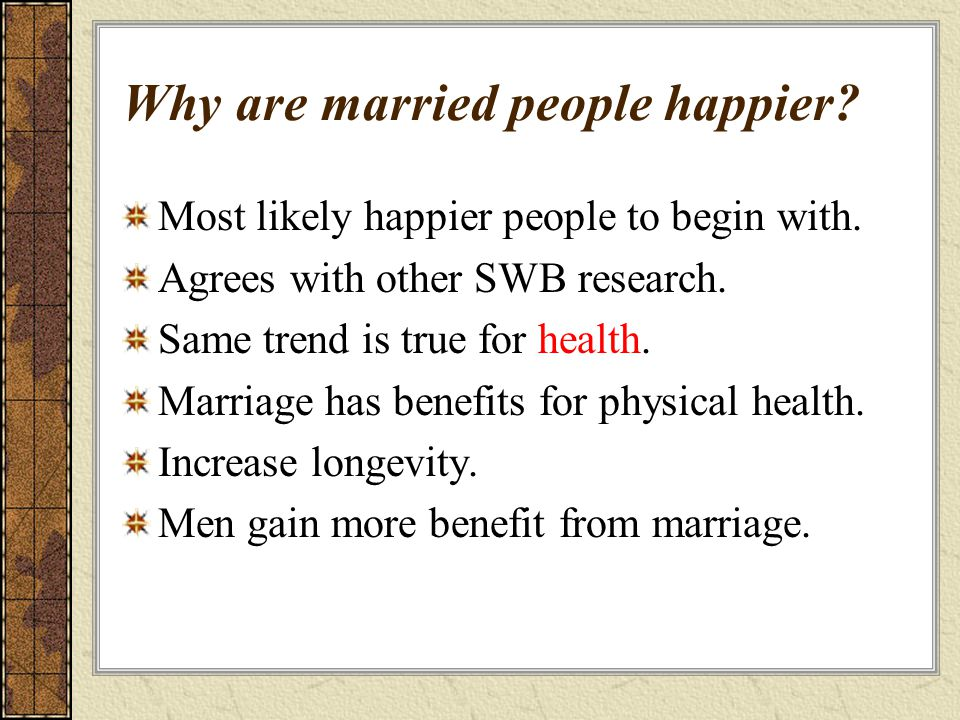 Why are married people happier. Most likely happier people to begin with.