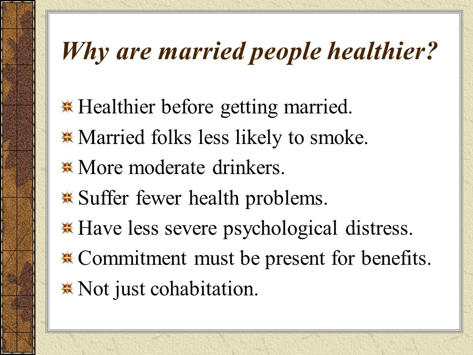 Why are married people healthier. Healthier before getting married.