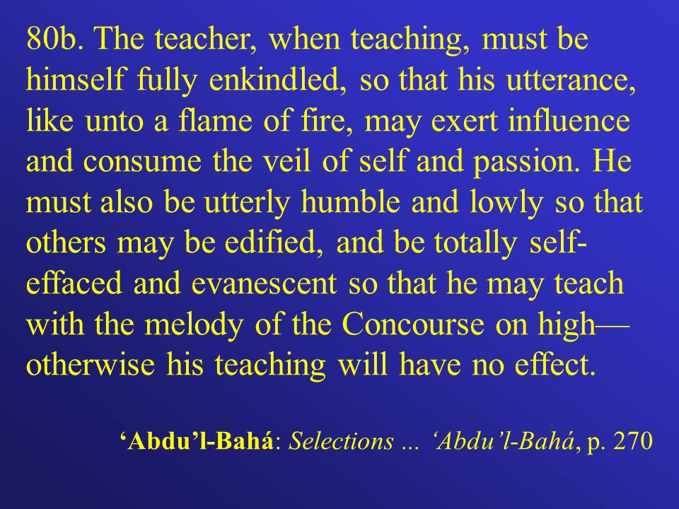 80b. The teacher, when teaching, must be himself fully enkindled, so that his utterance, like unto a flame of fire, may exert influence and consume th