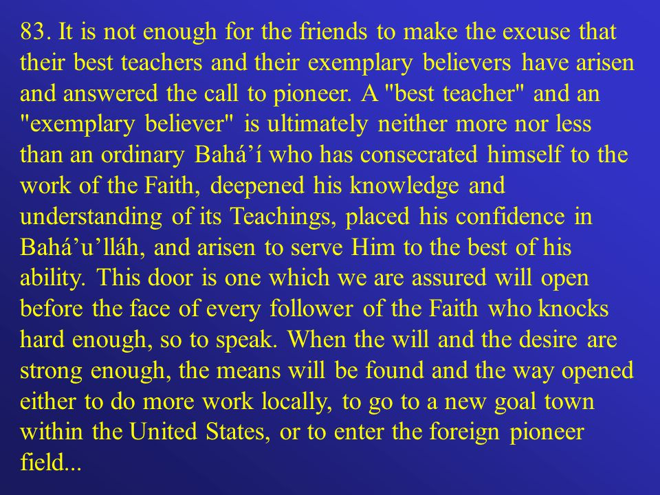 83. It is not enough for the friends to make the excuse that their best teachers and their exemplary believers have arisen and answered the call to pi