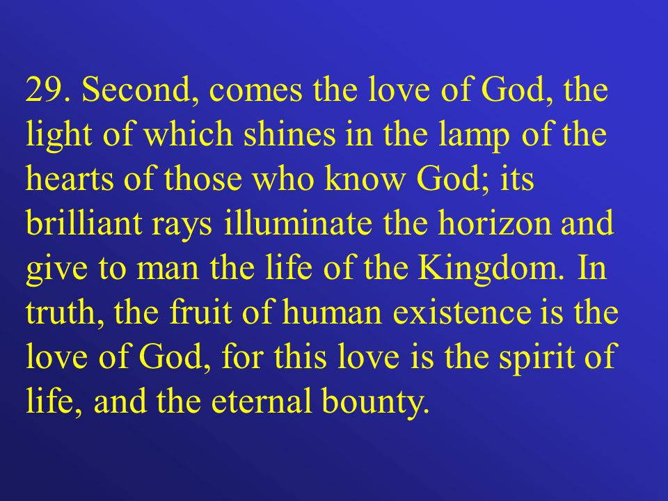 29. Second, comes the love of God, the light of which shines in the lamp of the hearts of those who know God; its brilliant rays illuminate the horizo