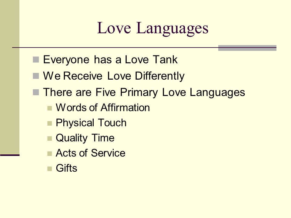 Love Languages Everyone has a Love Tank We Receive Love Differently There are Five Primary Love Languages Words of Affirmation Physical Touch Quality