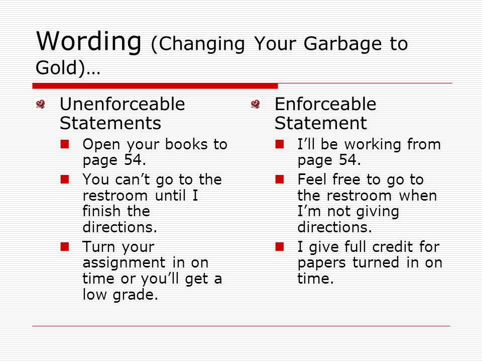 Wording (Changing Your Garbage to Gold)… Unenforceable Statements Open your books to page 54.