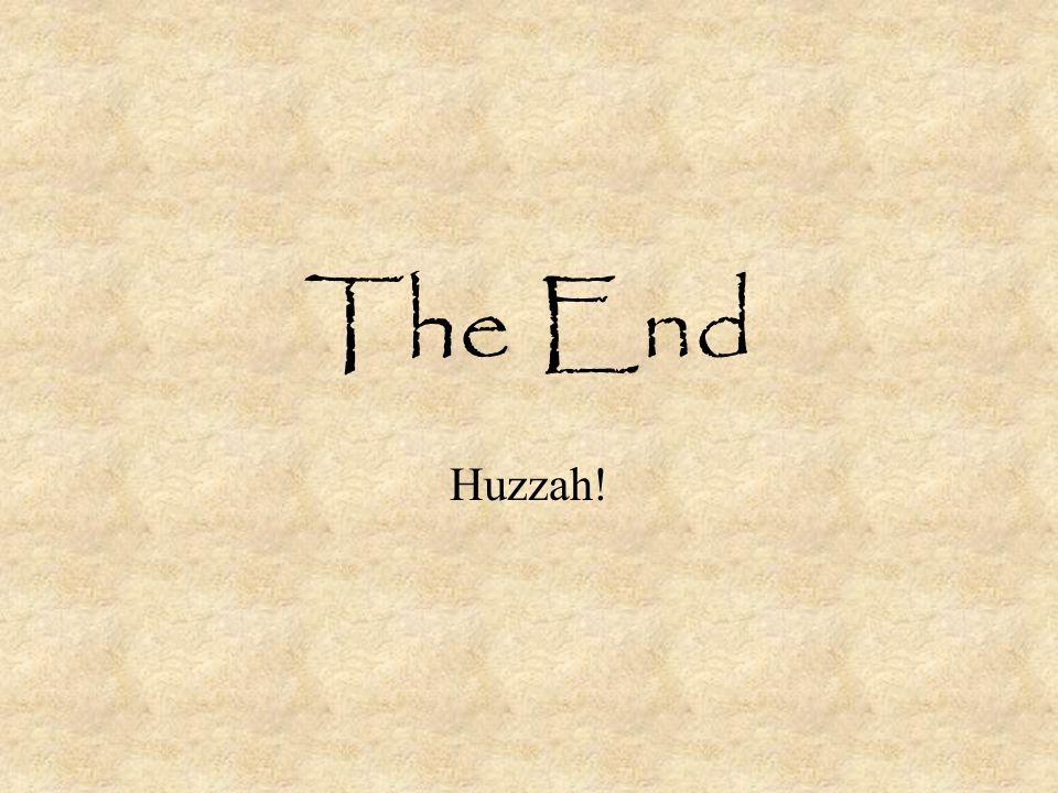 The End Huzzah!