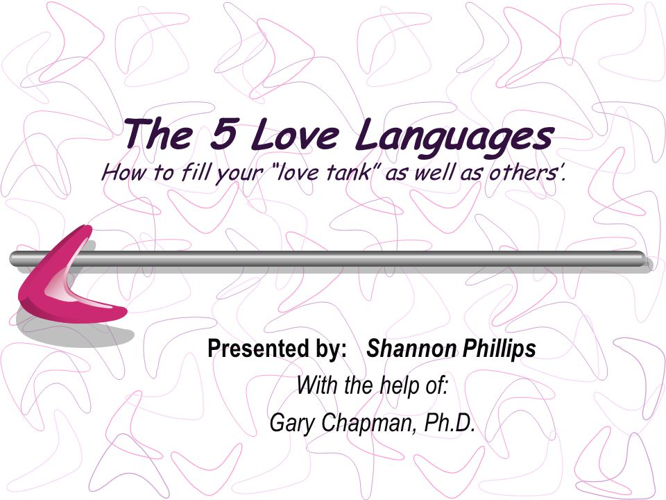 The 5 Love Languages How to fill your love tank as well as others.