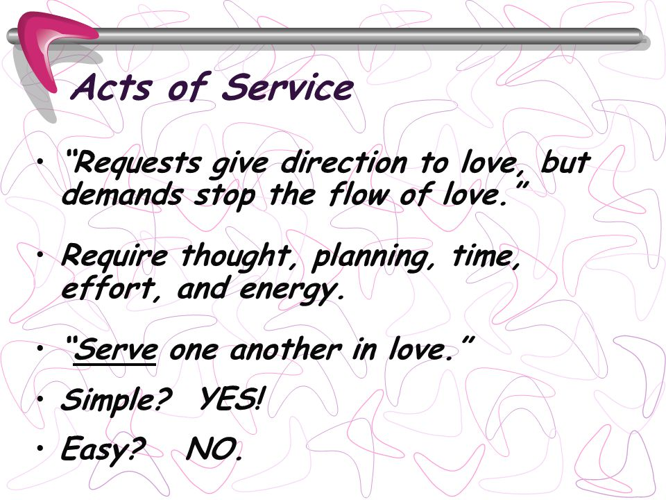 Acts of Service Requests give direction to love, but demands stop the flow of love.