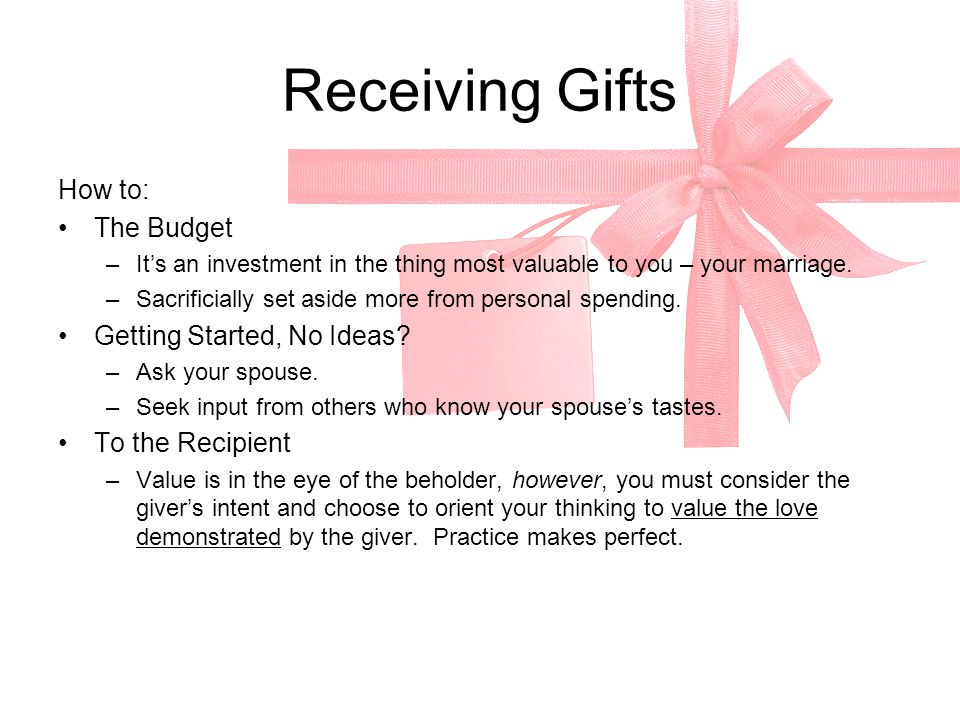 Receiving Gifts Explanation: –If you speak this love language, you are more likely to treasure any gift as an expression of love and devotion. People
