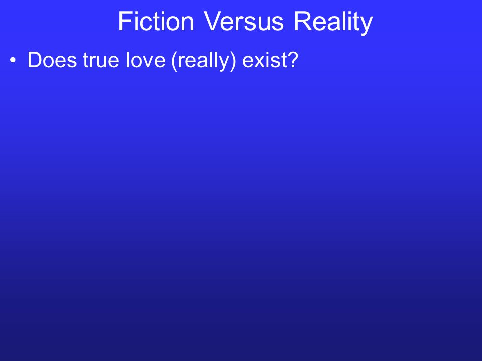Fiction Versus Reality Does true love (really) exist?