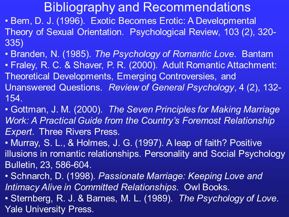 Bem, D. J. (1996). Exotic Becomes Erotic: A Developmental Theory of Sexual Orientation. Psychological Review, 103 (2), 320- 335) Branden, N. (1985). T