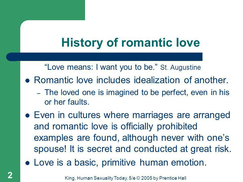 King, Human Sexuality Today, 5/e © 2005 by Prentice Hall 23 Incomplete triangles None of the components are strong = nonlove; this characterizes a casual relationship.