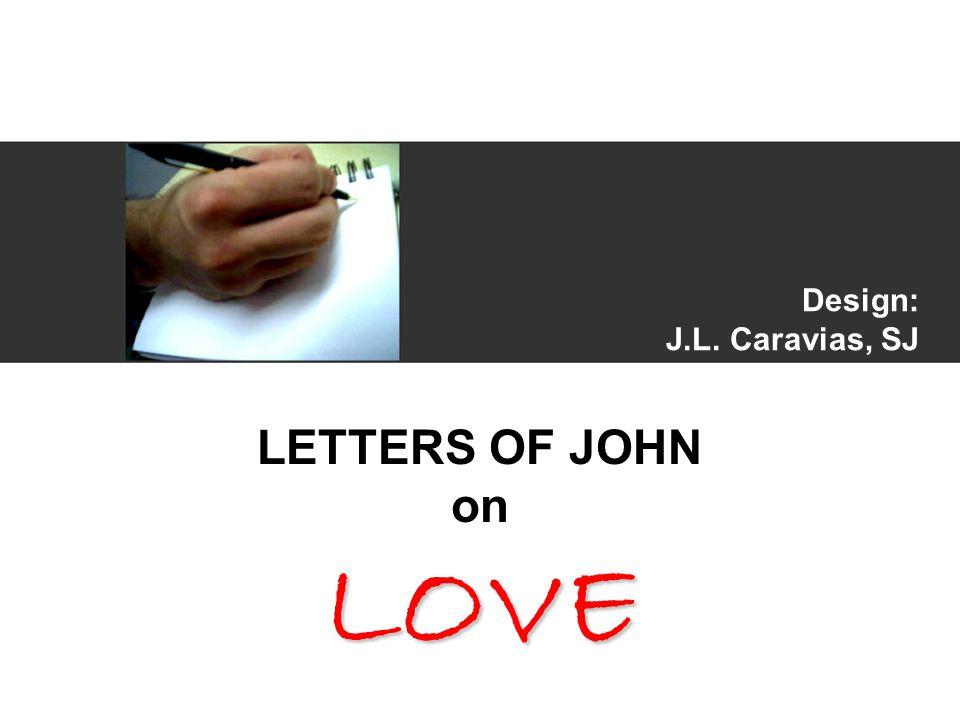 Design: J.L. Caravias, SJ LETTERS OF JOHN onLOVE