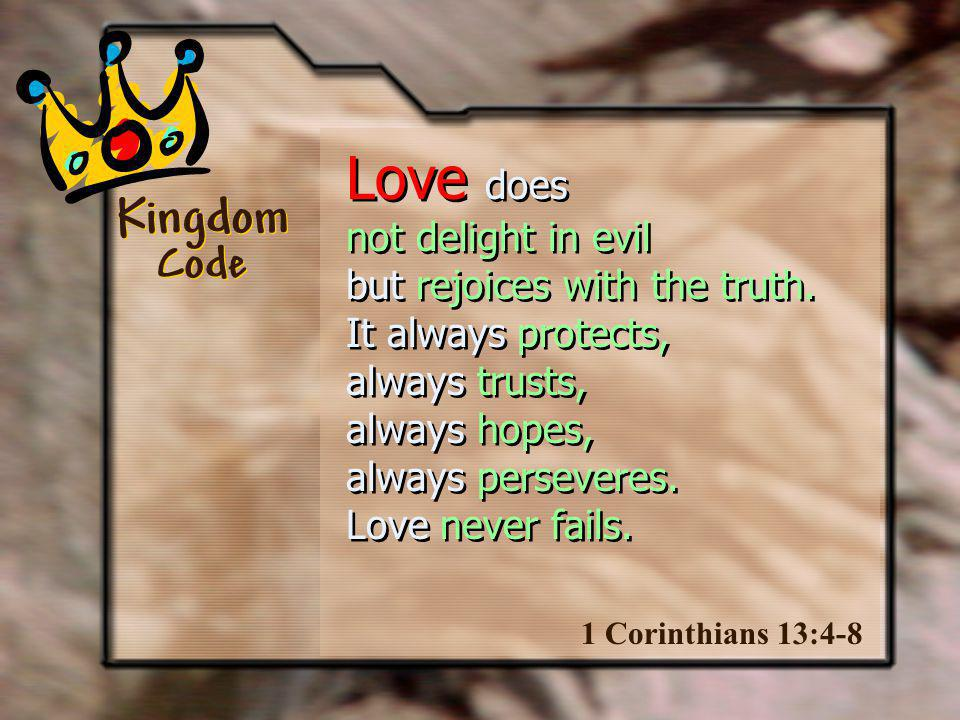 Love does not delight in evil but rejoices with the truth.