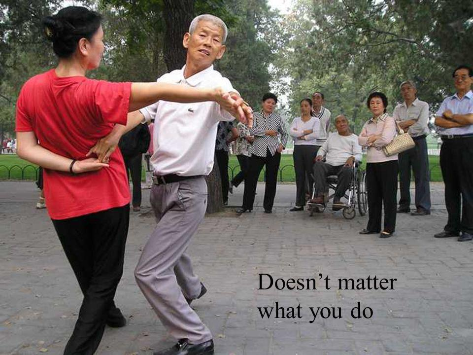 Doesnt matter what you do