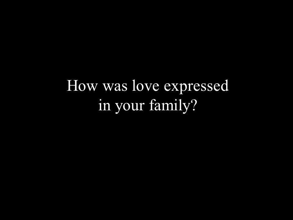 How was love expressed in your family?