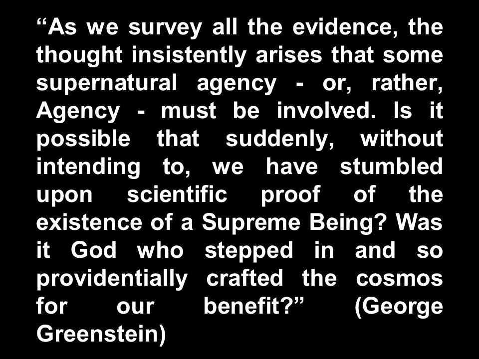George Greenstein Quote As we survey all the evidence, the thought insistently arises that some supernatural agency - or, rather, Agency - must be involved.