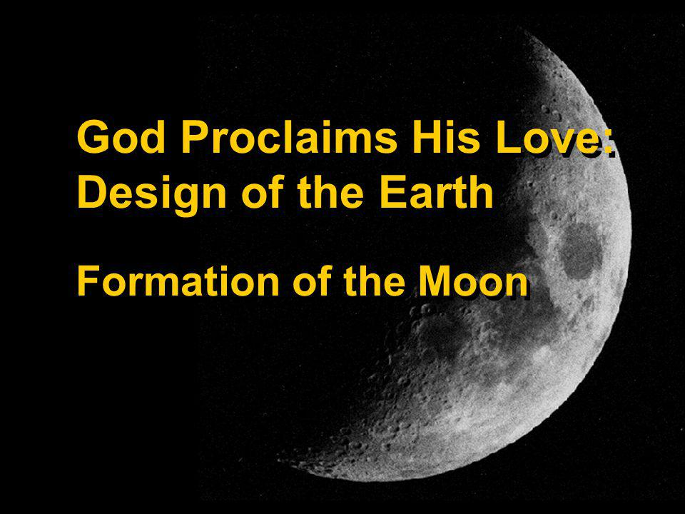 God Proclaims His Love: Design of the Earth Formation of the Moon