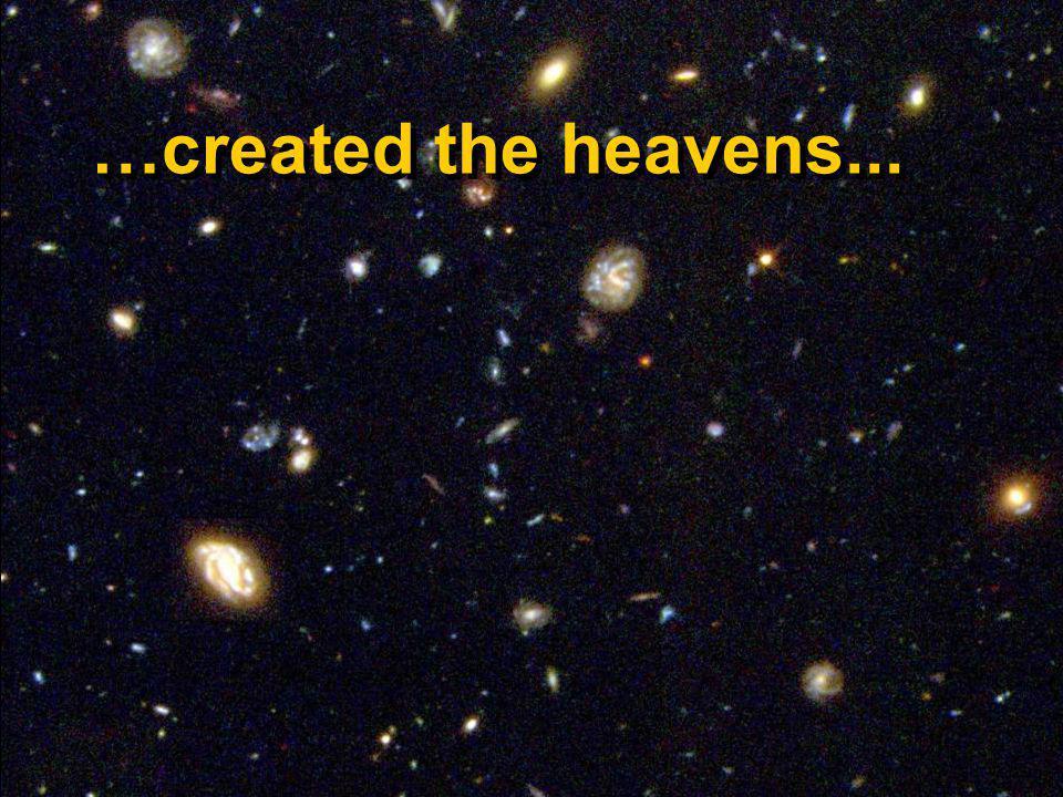 …created the heavens...
