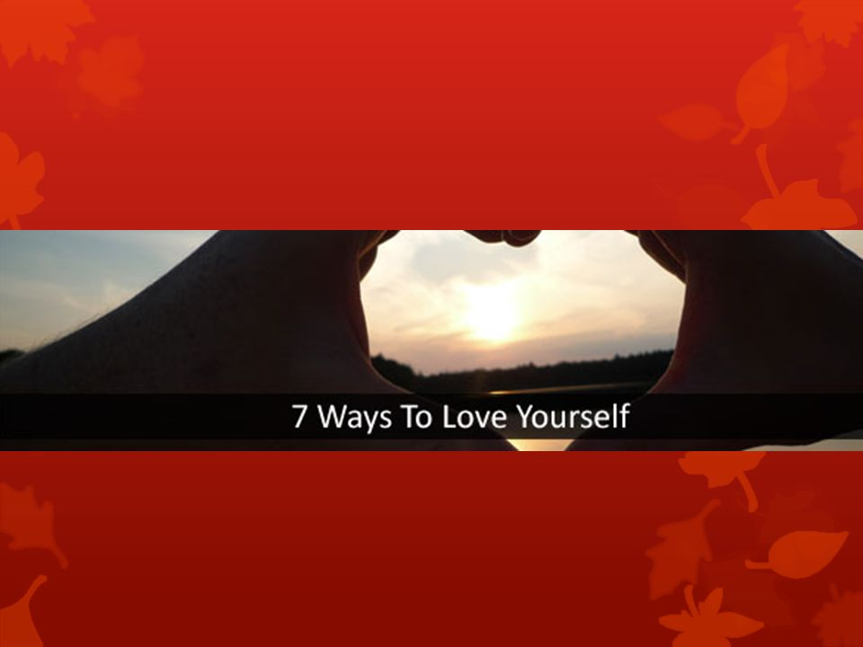 7 Steps of Self Love Setting an Intention for Love Owning your life - taking responsibility Nurturing your body and mind Identify and make central the things you love Cultivate Generosity Cultivate Gratitude Connecting with Spirit