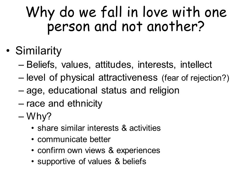 Why do we fall in love with one person and not another.