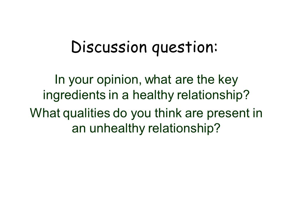Discussion question: In your opinion, what are the key ingredients in a healthy relationship.
