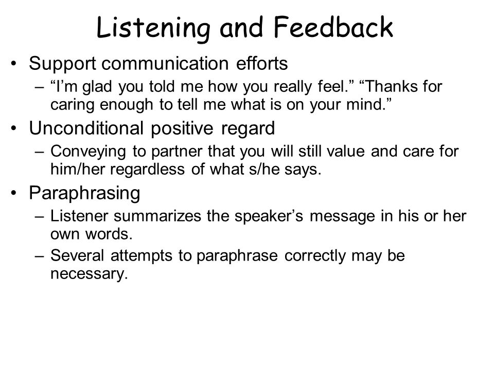 Listening and Feedback Support communication efforts –Im glad you told me how you really feel.