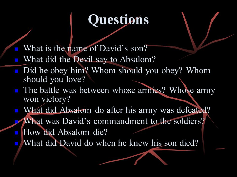 Questions What is the name of Davids son? What did the Devil say to Absalom? Did he obey him? Whom should you obey? Whom should you love? The battle w