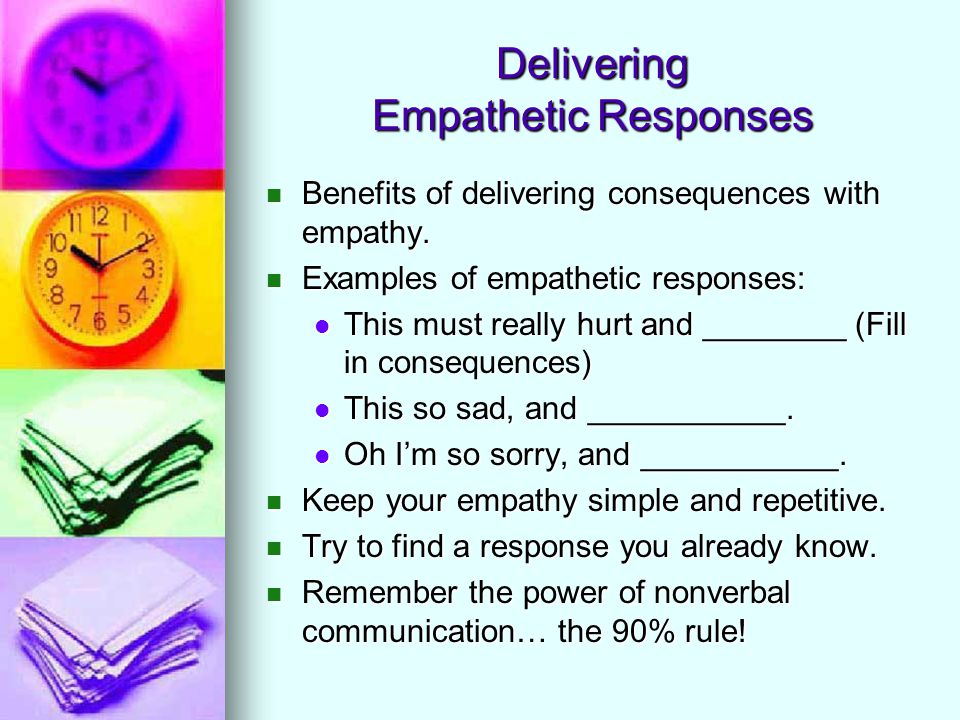 Delivering Empathetic Responses Benefits of delivering consequences with empathy.
