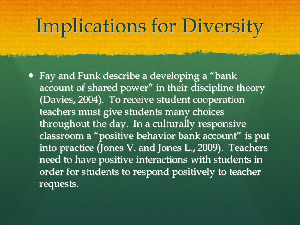 Implications for Diversity Fay and Funk describe a developing a bank account of shared power in their discipline theory (Davies, 2004). To receive stu