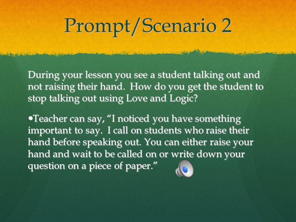 Prompt/Scenario 2 During your lesson you see a student talking out and not raising their hand. How do you get the student to stop talking out using Lo