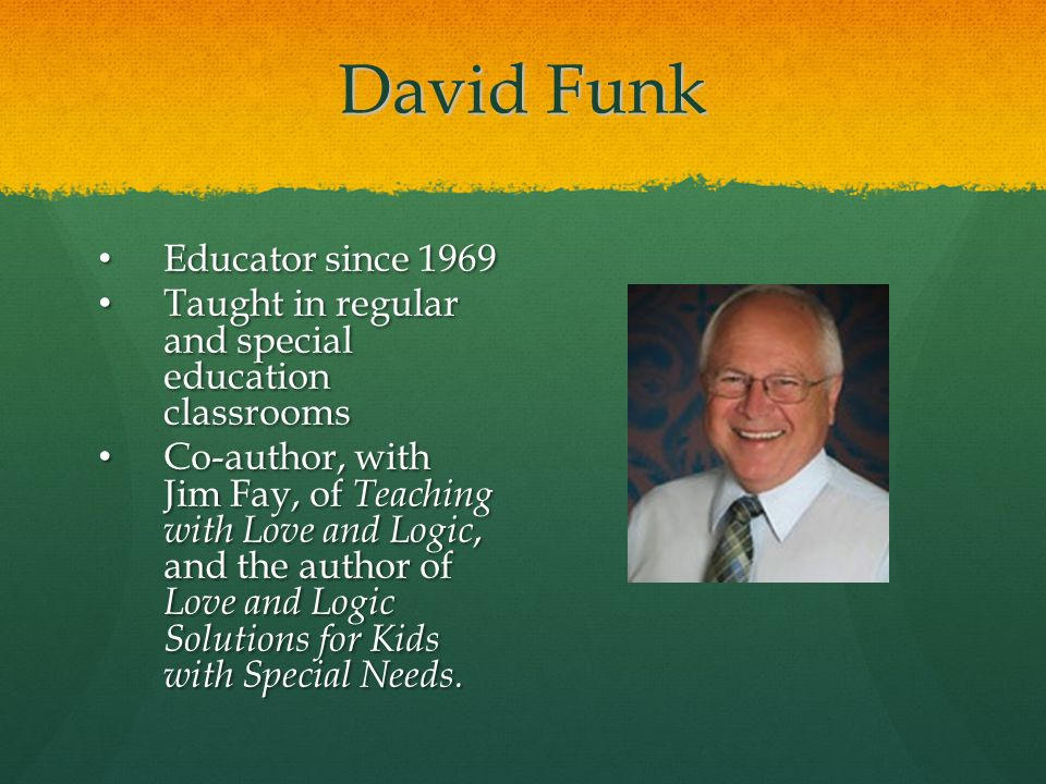 David Funk Educator since 1969 Educator since 1969 Taught in regular and special education classrooms Taught in regular and special education classroo