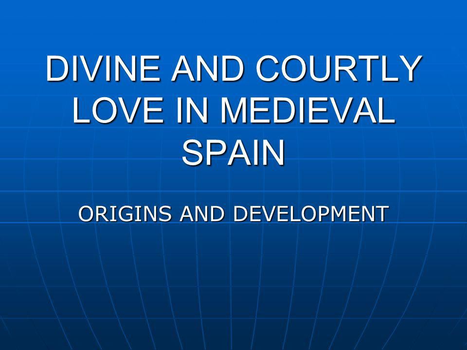 DIVINE AND COURTLY LOVE IN MEDIEVAL SPAIN ORIGINS AND DEVELOPMENT