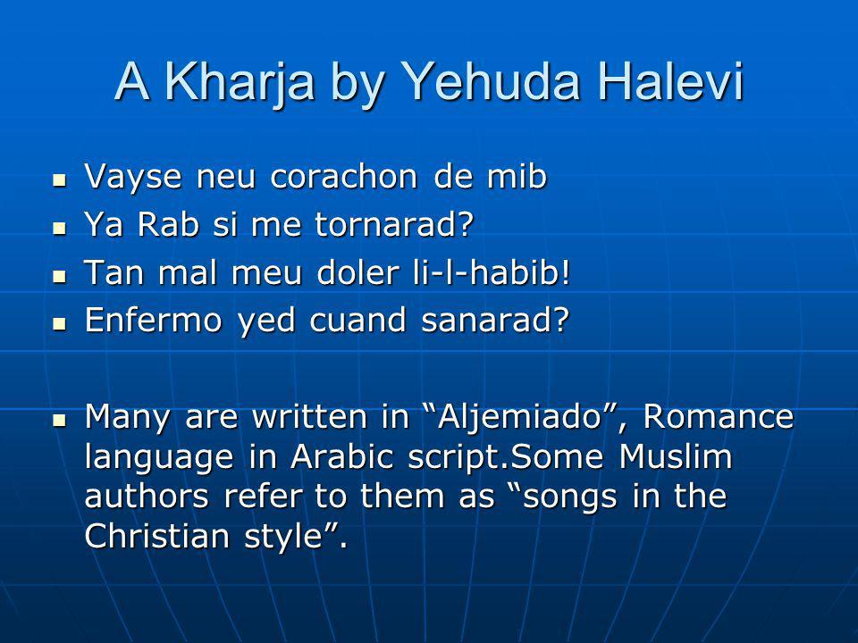 A Kharja by Yehuda Halevi Vayse neu corachon de mib Vayse neu corachon de mib Ya Rab si me tornarad.