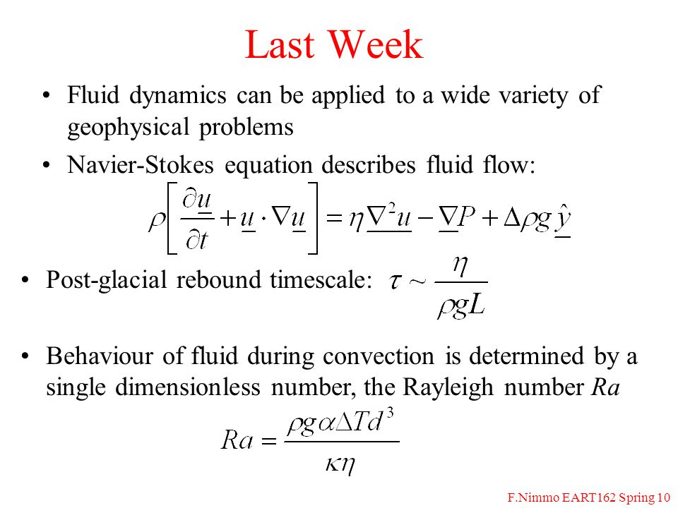 F.Nimmo EART162 Spring 10 Last Week Fluid dynamics can be applied to a wide variety of geophysical problems Navier-Stokes equation describes fluid flo