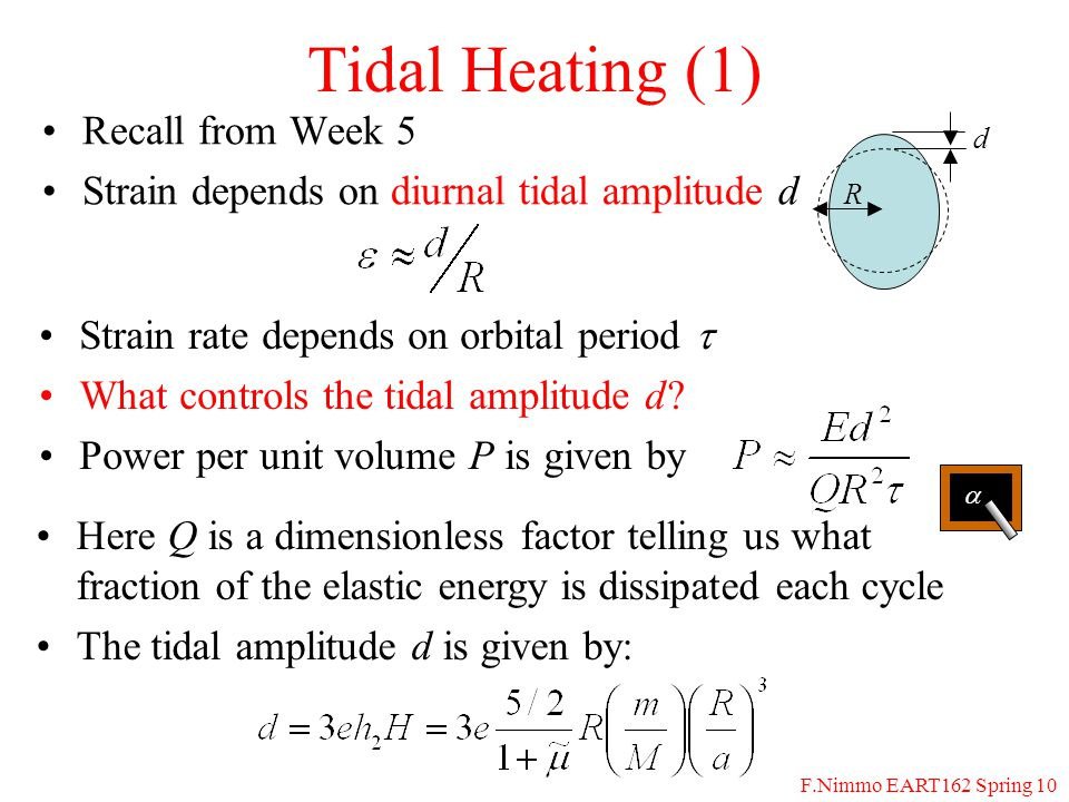 F.Nimmo EART162 Spring 10 Tidal Heating (1) Recall from Week 5 Strain depends on diurnal tidal amplitude d R d Strain rate depends on orbital period W