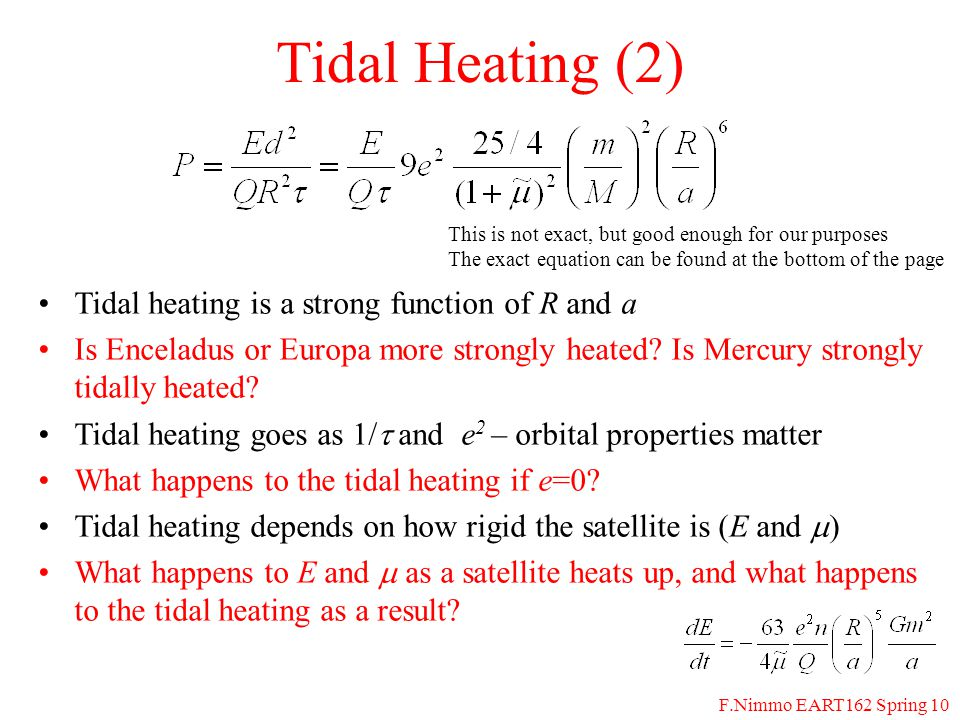 F.Nimmo EART162 Spring 10 Tidal Heating (2) Tidal heating is a strong function of R and a Is Enceladus or Europa more strongly heated? Is Mercury stro
