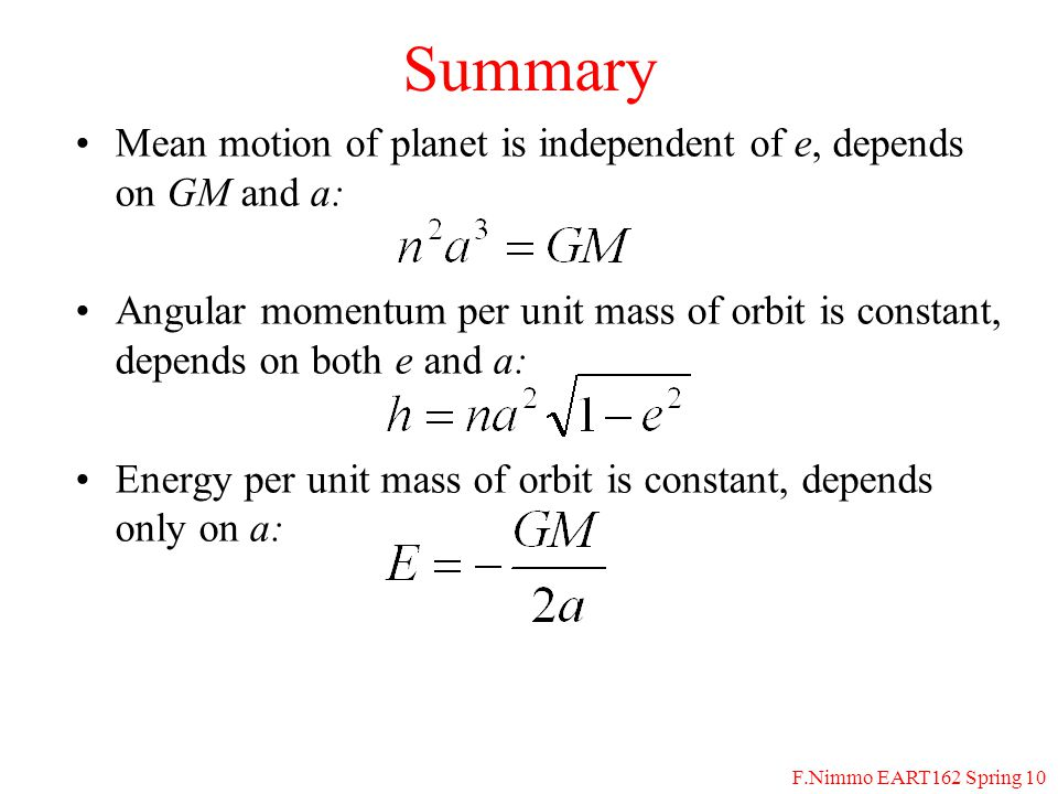 F.Nimmo EART162 Spring 10 Summary Mean motion of planet is independent of e, depends on GM and a: Angular momentum per unit mass of orbit is constant,