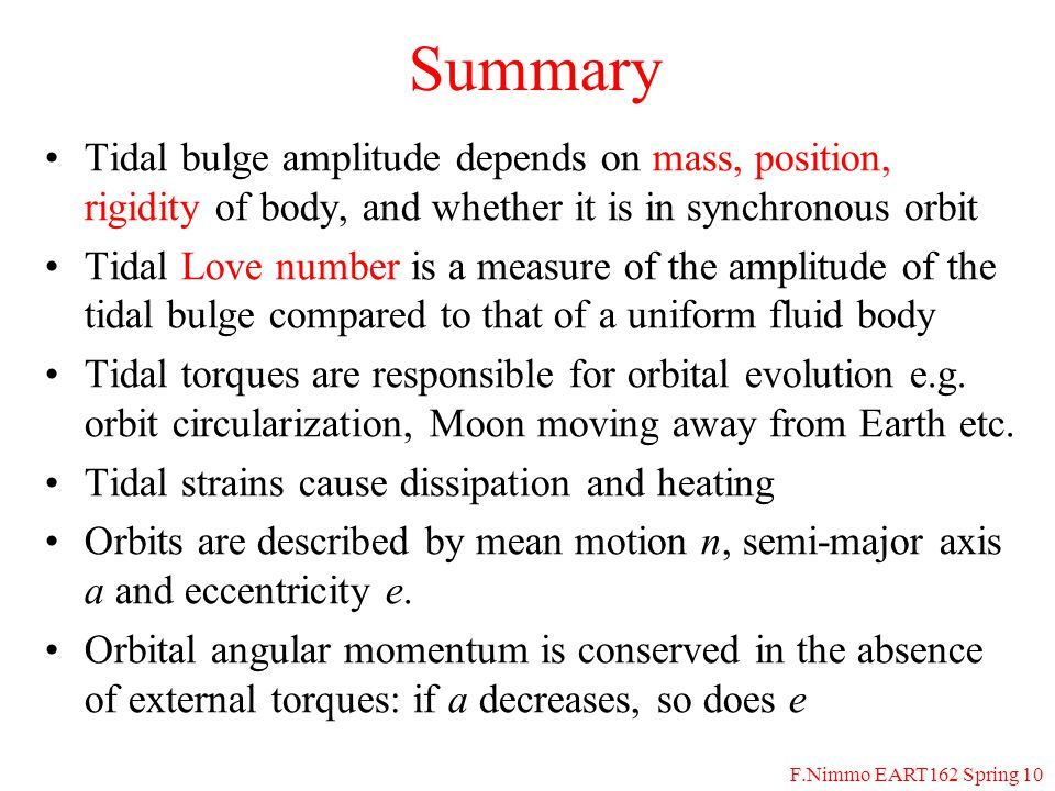 F.Nimmo EART162 Spring 10 Summary Tidal bulge amplitude depends on mass, position, rigidity of body, and whether it is in synchronous orbit Tidal Love