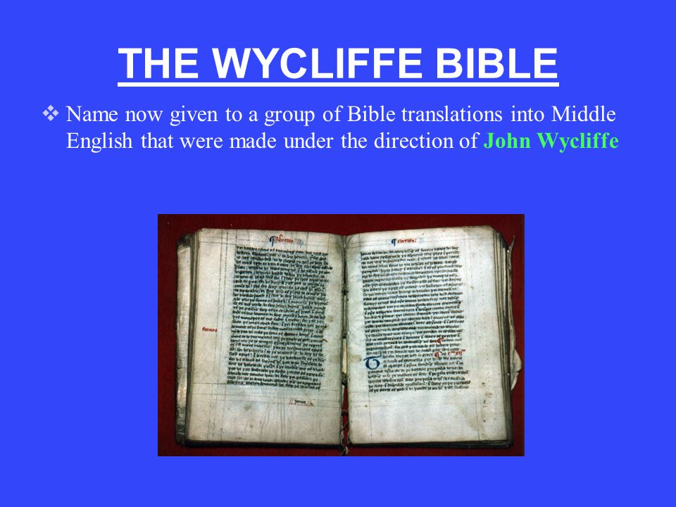 THE WYCLIFFE BIBLE Name now given to a group of Bible translations into Middle English that were made under the direction of John Wycliffe