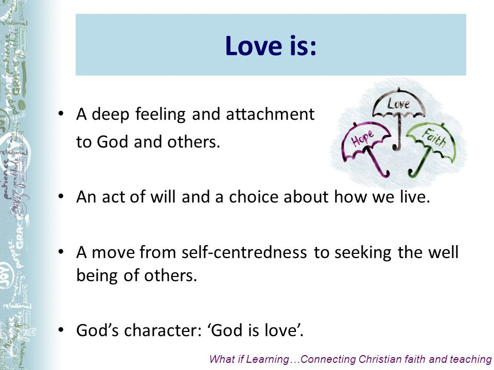 Umbrella terms Faith, hope and love cover a wide range of beliefs, attitudes and behaviours.