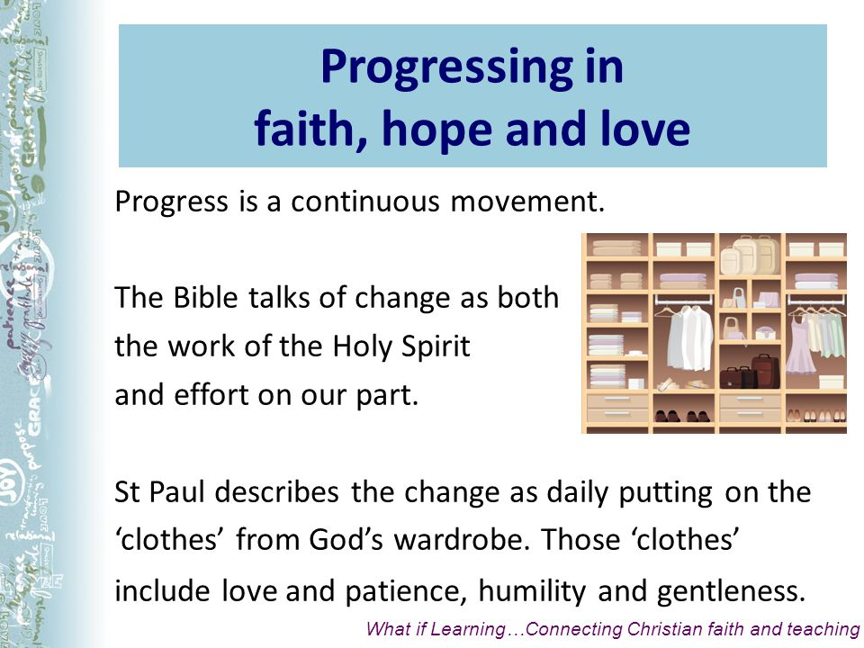 Progressing in faith, hope and love Progress is a continuous movement.