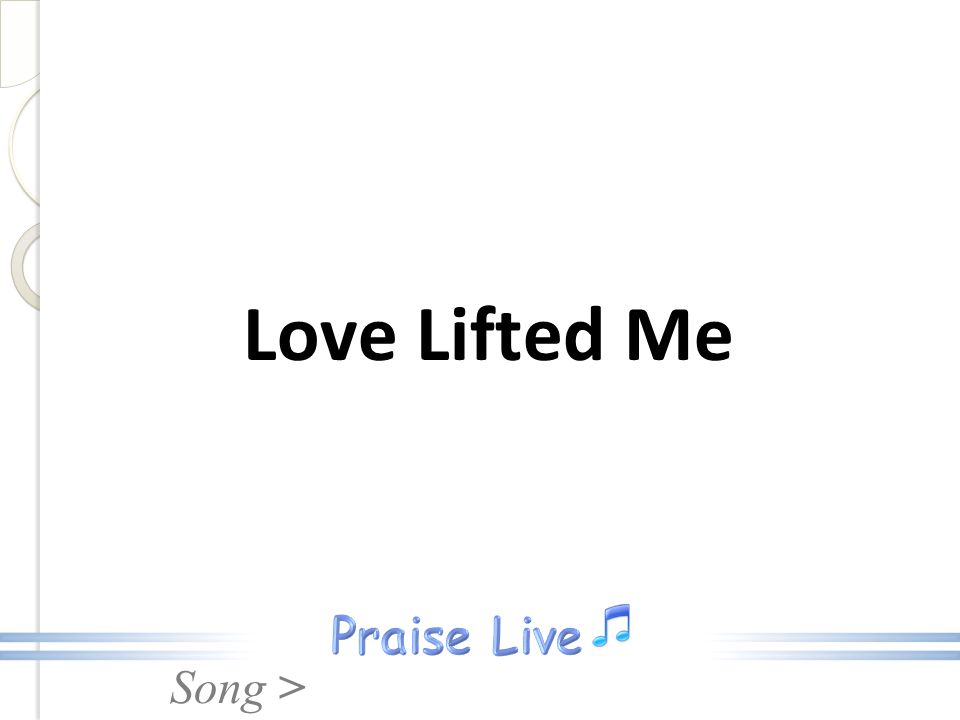 Song > Love Lifted Me