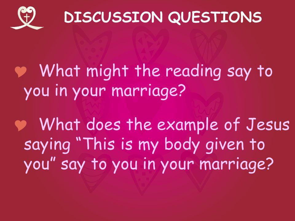 DISCUSSION QUESTIONS What might the reading say to you in your marriage.